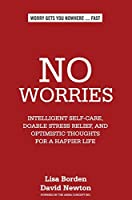 No Worries: Intelligent Self-Care, Doable Stress Relief, and Optimistic Thoughts for a Happier Life