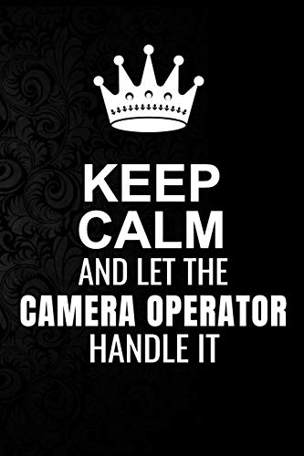 Keep Calm and Let the Camera operator Handle It: 6*9 Inch 100 Pages Camera operator Blanked Lined Journal / Notebooks as Gift for Your friend, coworker, Spouse, Dad Or Any Camera operator