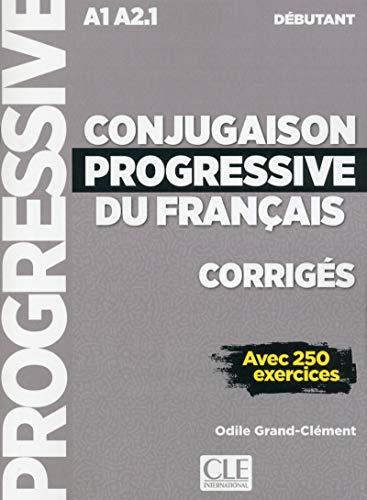 Conjugaison progressive du français débutant A1 A2.1 : Corrigés avec 250 exercices: Corriges debutant A1