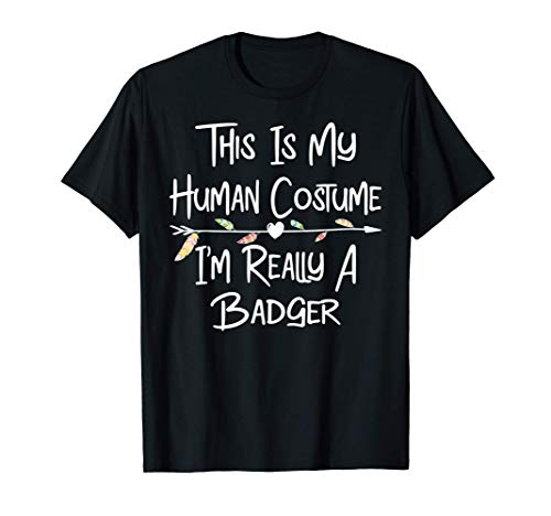 Funny Badgers This is My Human Costume I'm Really a Badger T-Shirt