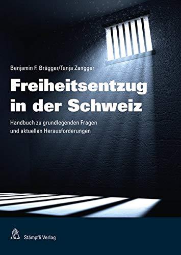 Freiheitsentzug in der Schweiz: Handbuch zu grundlegenden Fragen und aktuellen Herausforderungen