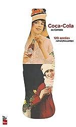 Coca-Cola au Canada : 120 Annees Rafraichissantes