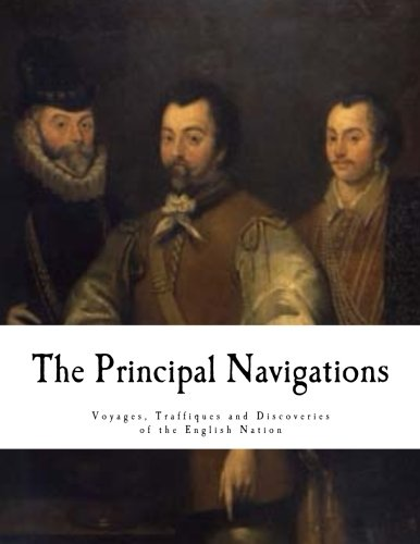 Compare Textbook Prices for The Principal Navigations: Voyages, Traffiques and Discoveries of the English Nation Expeditions & Discoveries Fully Illustrated Edition ISBN 9781537464695 by Hakluyt, Richard,Goldsmid, Edmund