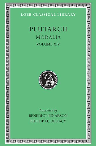 Plutarch: Moralia, Volume XIV, That Epicurus Actually Makes a Pleasant Life Impossible. Reply to Colotes in Defence of the Other Philosophers... (Loeb Classical Library No. 428)