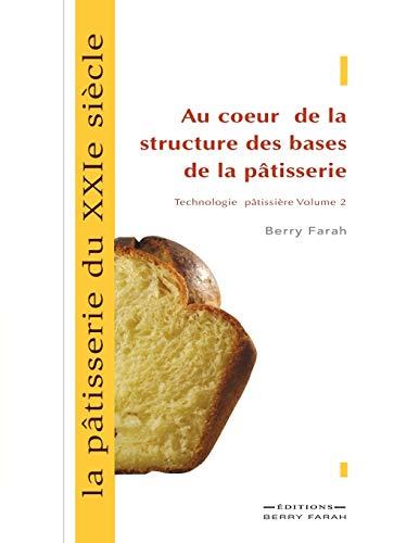 La pâtisserie du XXIe siècle, au coeur de la structure des bases de la pâtisserie