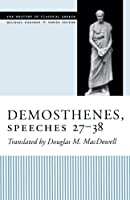 Demosthenes, Speeches 27-38 (The Oratory of Classical Greece)