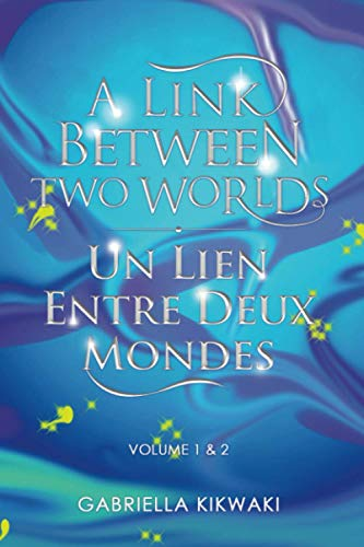A Link Between Two Worlds / Un Lien Entre Deux Mondes: Volume 1 & 2 (A Link Between Worlds/ Un Lien Entre Mondes, Band 4)