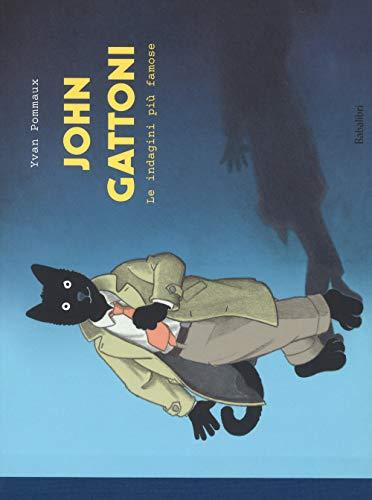 John Gattoni. Le indagini più famose. Ediz. a colori