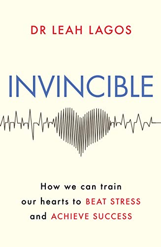 Invincible: How we can train our hearts to beat stress and achieve success (English Edition)