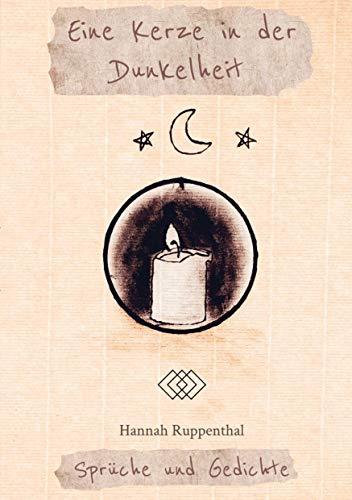 Eine Kerze in der Dunkelheit: Sprüche und Gedichte
