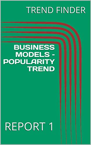 BUSINESS MODELS – POPULARITY TREND: REPORT 1 (English Edition)