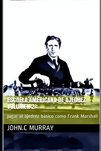 Escuela Americana de ajedrez Volumen 2 :: jugar al ajedrez básico como Frank Marshall