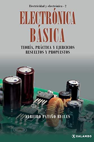 Electrónica Básica: Teoría, práctica y ejercicios resueltos y propuestos (Electricidad y Electrónica)
