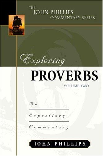Exploring Proverbs, Volume 2 (John Phillips Commentary Series)