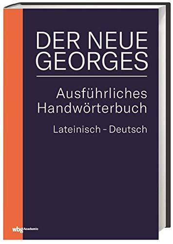 DER NEUE GEORGES Ausführliches Handwörterbuch Lateinisch - Deutsch: Hrsg. von Thomas Baier, bearbeitet von Tobias Dänzer