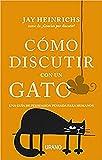 Cómo discutir con un gato: Una guía de persuasión pensada para humanos (Crecimiento personal)