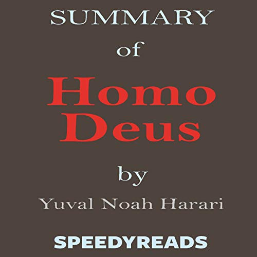 Summary of Homo Deus - A Brief History of Tomorrow by Yuval Noah Harari - Finish Entire Book in 15 Minutes audiobook cover art