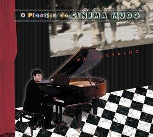 Mú Carvalho - O Pianista Do Cinema Mudo [CD]