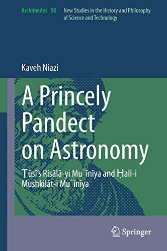 A Princely Pandect on Astronomy: Naṣīr al-Dīn Ṭūsī's Muʿīnīya Epistle and its Appendix (Archimedes, 58)
