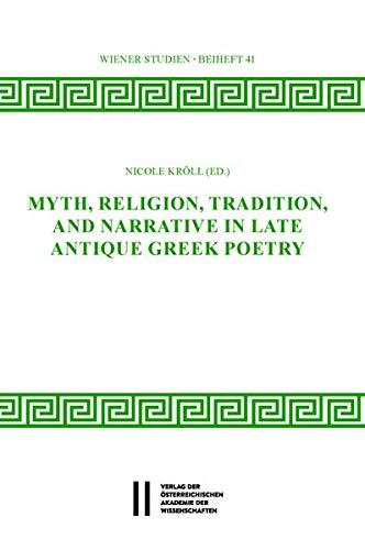 Myth, Religion, Tradition and Narrative in Late Antique Greek Poetry (Wiener Studien Beihefte - Arbeiten zur antiken Religionsgeschichte)