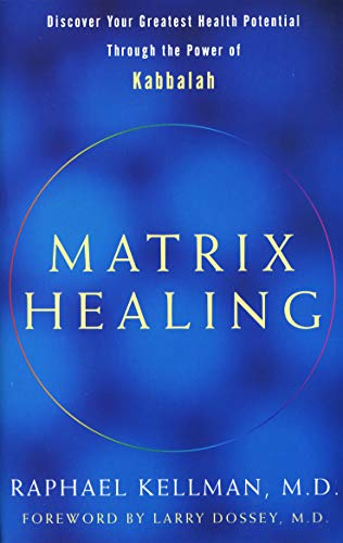 Matrix Healing: Discover Your Greatest Health Potential Through the Power of the Kabbalah