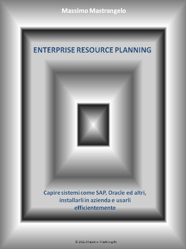 ENTERPRISE RESOURCE PLANNING - Capire sistemi come SAP e Oracle, installarli in azienda e utilizzarli efficientemente (Business Evolution Trilogy Vol. 1) (Italian Edition)