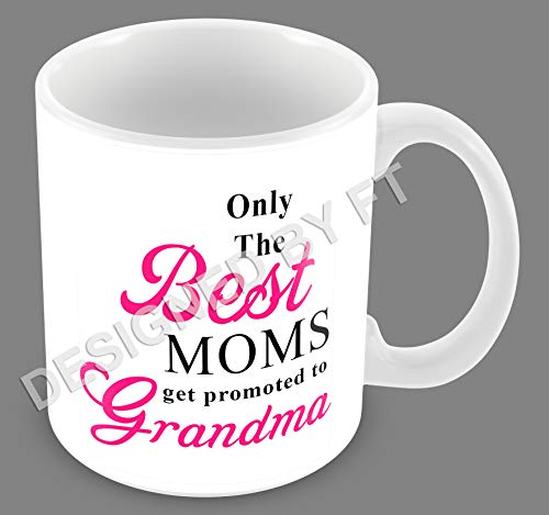 Only The Best Moms Get Promoted to Grandma Ceramic White 11oz Mug by F
