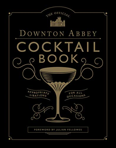 The Official Downton Abbey Cocktail Book: Appropriate Libations for All Occasions (Downton Abbey Cookery) (English Edition)