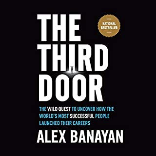 The Third Door     The Wild Quest to Uncover How the World's Most Successful People Launched Their Careers              By:                                                                                                                                 Alex Banayan                               Narrated by:                                                                                                                                 Alex Banayan                      Length: 8 hrs and 42 mins     1,529 ratings     Overall 4.8