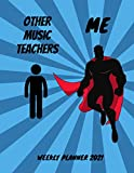 Music Teachers Weekly Planner 2021: Funny Superhero Gift Idea For A Music Teacher For Men | Unique & Cool Present For Him | Large Super Hero Diary ... Book With To Do List & Calendar Views