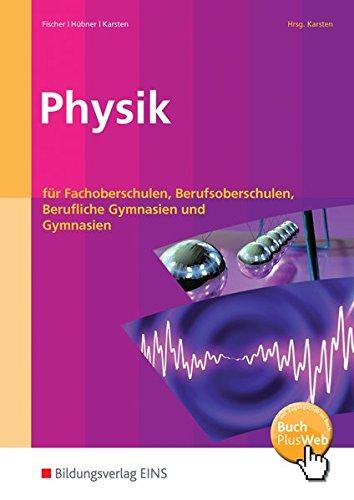 Physik: für Fachoberschulen, Berufsoberschulen, Berufliche Gymnasien und Gymnasien: Schülerband: für Fachoberschulen, Berufsoberschulen und Berufliche Gymnasien Lehr-/Fachbuch