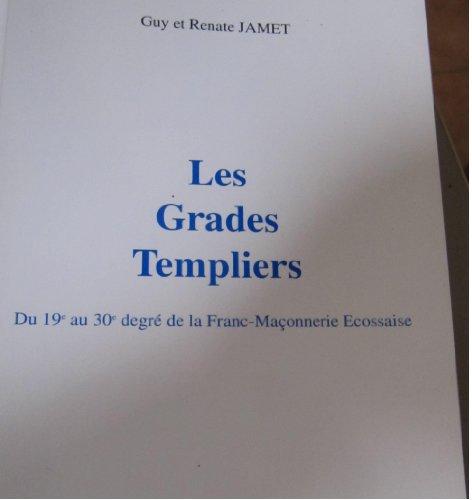 Les Grades Templiers - du 19e au 30e Degré de la Franc-Maçonnerie