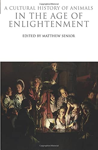 A Cultural History of Animals in the Age of Enlightenment (The Cultural Histories Series, Band 4)