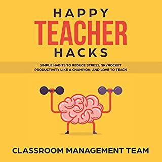 Happy Teacher Hacks: Simple Habits to Reduce Stress, Skyrocket Productivity like a Champion, and Love to Teach cover art
