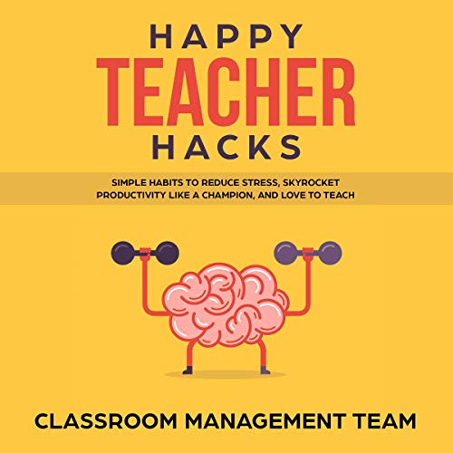 Happy Teacher Hacks: Simple Habits to Reduce Stress, Skyrocket Productivity  like a Champion, and Love to Teach