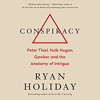 Conspiracy     Peter Thiel, Hulk Hogan, Gawker, and the Anatomy of Intrigue              Written by:                                                                                                                                 Ryan Holiday                               Narrated by:                                                                                                                                 Ryan Holiday                      Length: 11 hrs and 39 mins     59 ratings     Overall 4.5