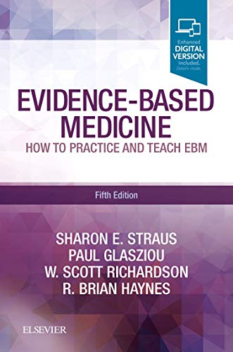 Compare Textbook Prices for Evidence-Based Medicine: How to Practice and Teach EBM 5 Edition ISBN 9780702062964 by Straus MD, Sharon E.,Glasziou MRCGP FRACGP PhD, Paul,Richardson MD, W. Scott,Haynes MD, R. Brian