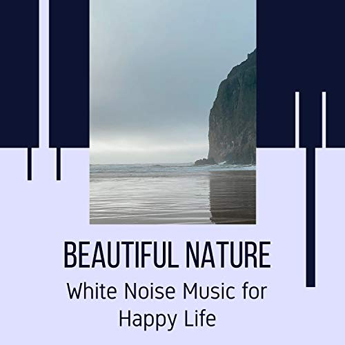 Beautiful Nature - White Noise Music for Happy Life