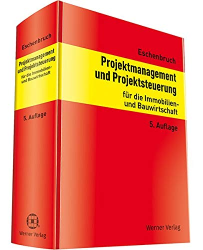 Projektmanagement und Projektsteuerung: für die Immobilien- und Bauwirtschaft