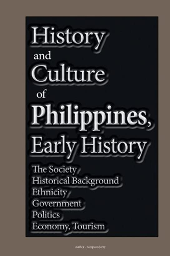History and Culture of Philippines, Early History: The Society, Historical Background, Ethnicity, Government, Politics, Economy Tourism