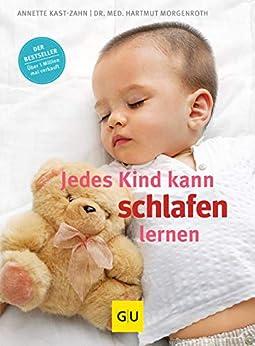 Jedes Kind kann schlafen lernen (GU Einzeltitel Partnerschaft & Familie) (German Edition) by [Annette Kast-Zahn, Hartmut Morgenroth]