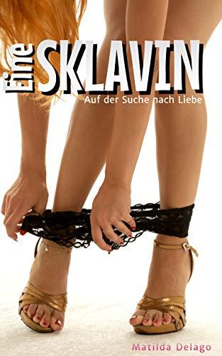 Eine Sklavin: Auf der Suche nach Liebe