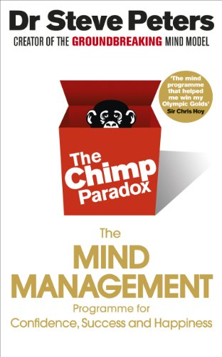 The Chimp Paradox: The Mind Management Programme to Help You Achieve Success, Confidence and Happiness: The Acclaimed Mind Management Programme to Help You Achieve Success, Confidence and Happiness