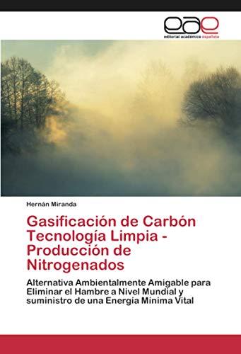 Gasificación de Carbón Tecnología Limpia - Producción de Nitrogenados: Alternativa Ambientalmente Amigable para Eliminar el Hambre a Nivel Mundial y suministro de una Energía Mínima Vital