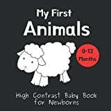 My First Animals - High Contrast Baby Book for Newborns: Black and White Pictures for 0-12 months; Full of Animal Images to Stimulate your Babies ... (High Contrast Baby Books for Newborns)