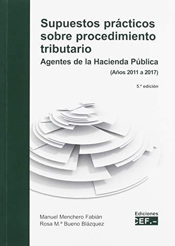 Supuestos prácticos sobre procedimiento tributario. Agente de la Hacienda Pública (Años 2011 a 2017): Agentes de la Hacienda Pública (años 2011-2017)