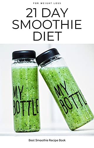 21-Day Smoothie Diet For Weight Loss: Best Smoothie Recipe Book