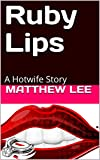Ruby Lips: A Hotwife Story
