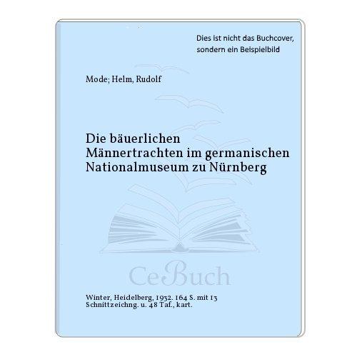 Die bäuerlichen Männertrachten im germanischen Nationalmuseum zu Nürnberg