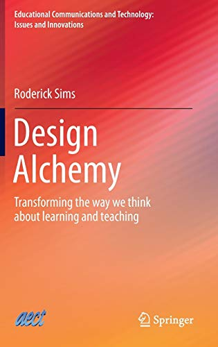 Design Alchemy: Transforming the way we think about learning and teaching (Educational Communications and Technology: Is